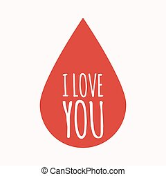 Isolated blood drop with    the text I LOVE YOU