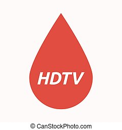 Isolated blood drop with the text HDTV - Illustration of an...