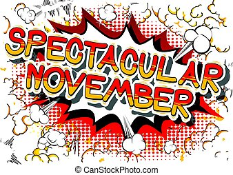 Spectacular November - Comic book style word. - Spectacular...