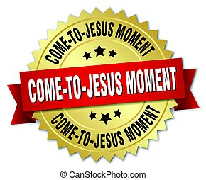come-to-jesus moment round isolated gold badge
