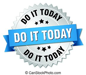 do it today round isolated silver badge