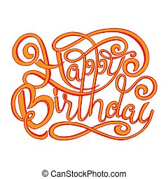 Happy birthday inscription. Greeting card with calligraphy. Hand drawn design.