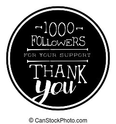 Thank you for your support, one thousand followers black...