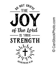 Do Not Grieve the Joy of the Lord is your Strength Christian...