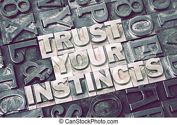 trust your instincts met - trust your instincts made from...