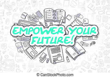 Empower Your Future - Doodle Green Word. Business Concept.