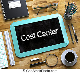 Cost Center on Small Chalkboard. 3D. - Cost Center...