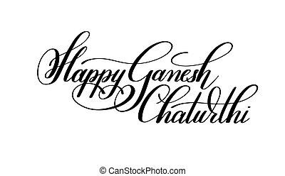 happy ganesh chaturthi hand lettering inscription to indian...