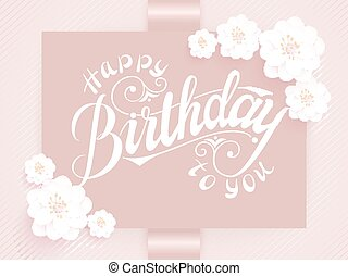 Elegant vector Happy Birthday to you card. Vector invitation card with background and frame with flower elements and beautiful typography. Sunny spring backdrop. Artistic lettering