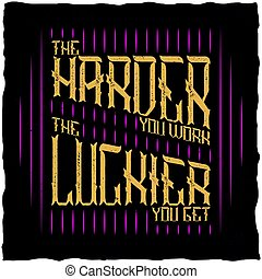 The Harder You Work The Luckier You Get Quote Typographic Background Design