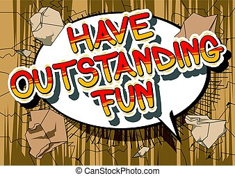Have Outstanding Fun - Comic book style word.