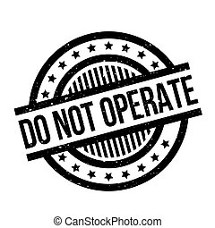 Do Not Operate rubber stamp. Grunge design with dust...