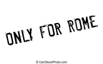 Only For Rome rubber stamp. Grunge design with dust...