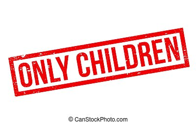 Only Children rubber stamp. Grunge design with dust...