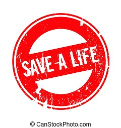 Save A Life rubber stamp. Grunge design with dust scratches....