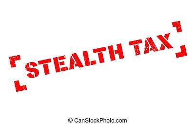 Stealth Tax rubber stamp. Grunge design with dust scratches....