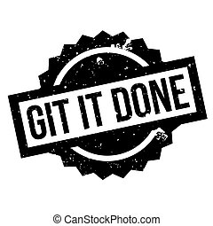Git It Done rubber stamp. Grunge design with dust scratches....