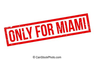 Only For Miami rubber stamp. Grunge design with dust...