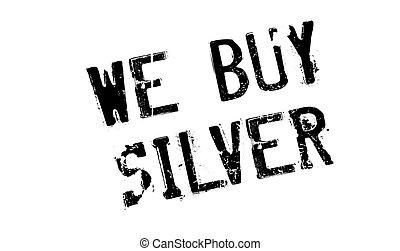 We Buy Silver rubber stamp. Grunge design with dust...