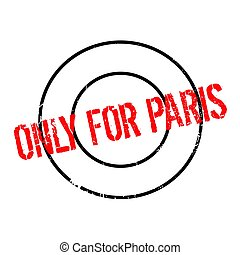 Only For Paris rubber stamp. Grunge design with dust...