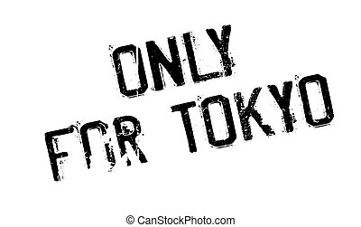 Only For Tokyo rubber stamp. Grunge design with dust...