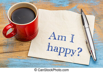 Am I happy? A question on a napkin
