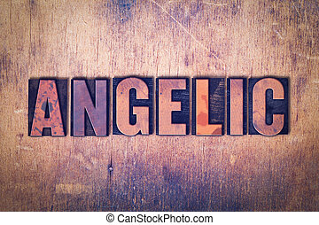 Angelic Theme Letterpress Word on Wood Background - The word...