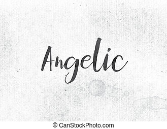 Angelic Concept Painted Ink Word and Theme - The word...