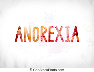 Anorexia Concept Painted Watercolor Word Art - The word...