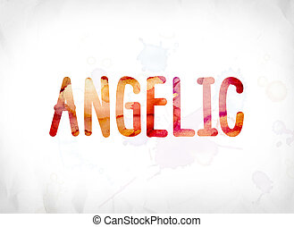 Angelic Concept Painted Watercolor Word Art - The word...