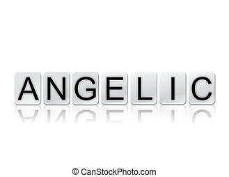 Angelic Concept Tiled Word Isolated on White - The word...