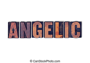 Angelic Concept Isolated Letterpress Word - The word Angelic...