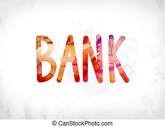 Bank Concept Painted Watercolor Word Art - The word Bank...