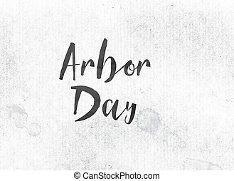 Arbor Day Concept Painted Ink Word and Theme - The holiday...