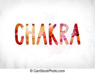 Chakra Concept Painted Watercolor Word Art - The word Chakra...