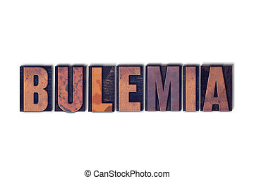 Bulemia Concept Isolated Letterpress Word - The word Bulemia...