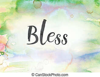 Bless Concept Watercolor and Ink Painting - The word Bless...