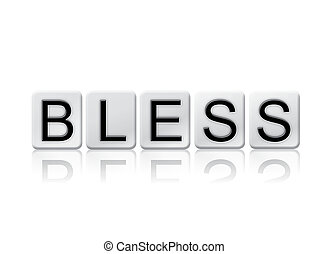 Bless Concept Tiled Word Isolated on White - The word Bless...