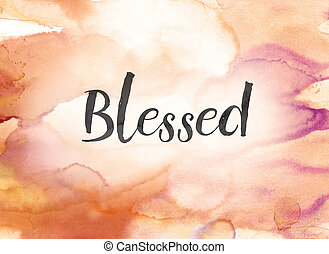 Blessed Concept Watercolor and Ink Painting - The word...