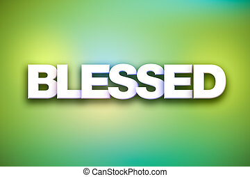 Blessed Theme Word Art on Colorful Background - The word...