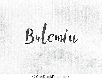 Bulemia Concept Painted Ink Word and Theme - The word...