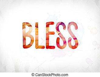 Bless Concept Painted Watercolor Word Art - The word Bless...
