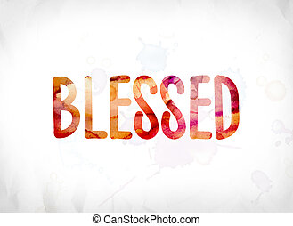 Blessed Concept Painted Watercolor Word Art - The word...