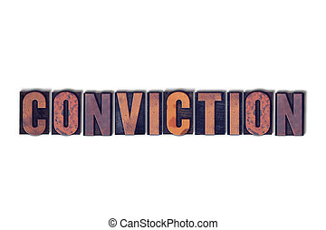Conviction Concept Isolated Letterpress Word - The word...