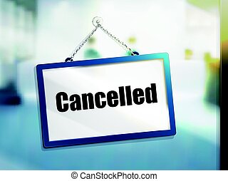 cancelled text sign - cancelled text on hanging sign,...