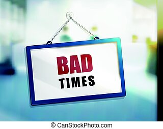 bad times text sign - bad times text on hanging sign,...