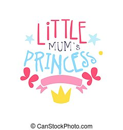 Little mums princess label, colorful hand drawn vector Illustration