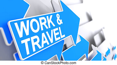 Work And Travel - Message on Blue Arrow. 3D.
