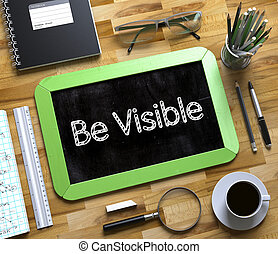 Be Visible Handwritten on Small Chalkboard. 3D. - Small...