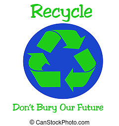 recycle everything - green recycle symbol and blue earth...